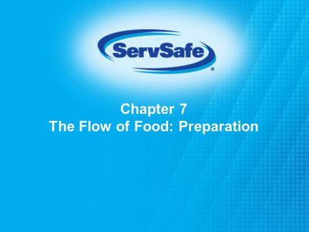 Chapter 7 The Flow of Food: Preparation. When prepping produce: Wash it thoroughly under running water before:  Cutting  Cooking  Combining with other.