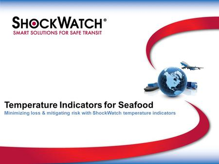 Temperature Indicators for Seafood Minimizing loss & mitigating risk with ShockWatch temperature indicators.