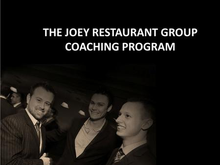 THE JOEY RESTAURANT GROUP COACHING PROGRAM.