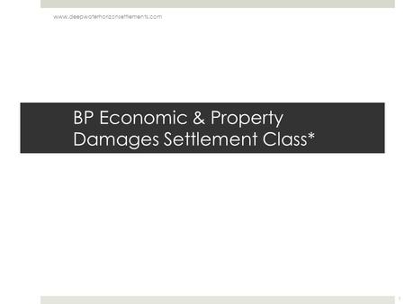 BP Economic & Property Damages Settlement Class* www.deepwaterhorizonsettlements.com 1.