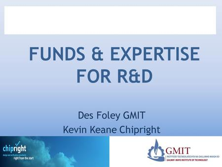 FUNDS & EXPERTISE FOR R&D Des Foley GMIT Kevin Keane Chipright.
