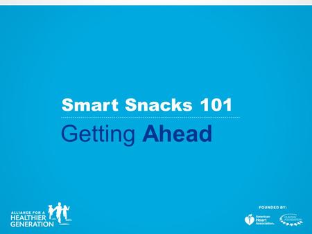 Smart Snacks 101 Getting Ahead. 2004 Local Wellness Policies 2006 Alliance Competitive Food & Beverage Guidelines 2007 IOM Standards 2010 Healthy Hunger-