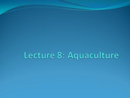 "Aquaculture Basics Aquaculture = ""refers to the breeding, rearing, and harvesting of animals and plants in all types of water environments including ponds,"