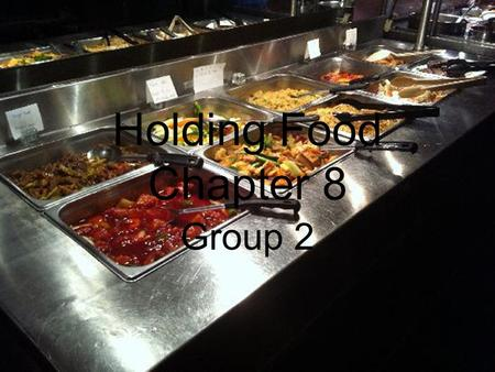 Holding Food Chapter 8 Group 2. Guidelines for Holding Food Temperature - Hold TCS food at the right internal temp. – Hot 135°F or higher. This.