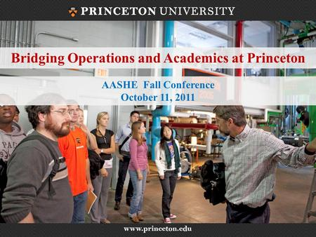 Bridging Operations and Academics at Princeton AASHE Fall Conference October 11, 2011.