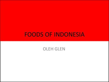 FOODS OF INDONESIA OLEH GLEN. Bakso The meatballs 1 kilo of very fine minced meat (preferably beef) 2 eggs 300 grams of tapioca- flour 4-8 cloves of garlic.