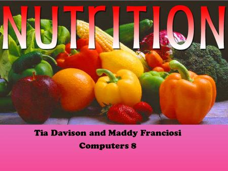 Tia Davison and Maddy Franciosi Computers 8. Carbohydrates Provides fuel Helps organ function Whole grains are better than white grains Body breaks them.
