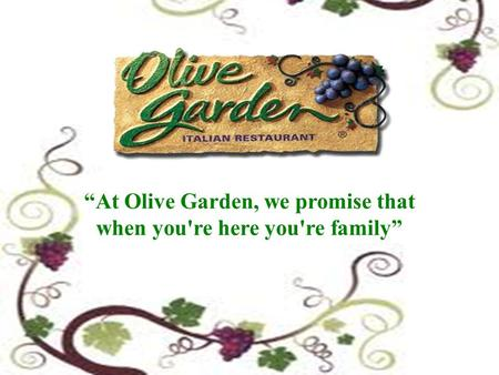 """At Olive Garden, we promise that when you're here you're family"""