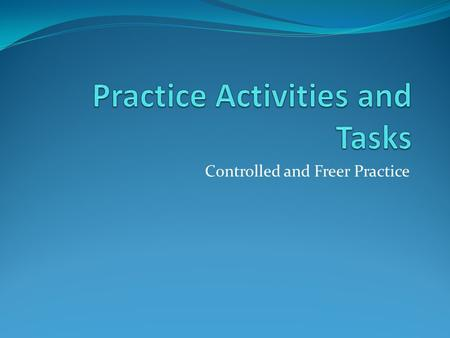 Practice Activities and Tasks