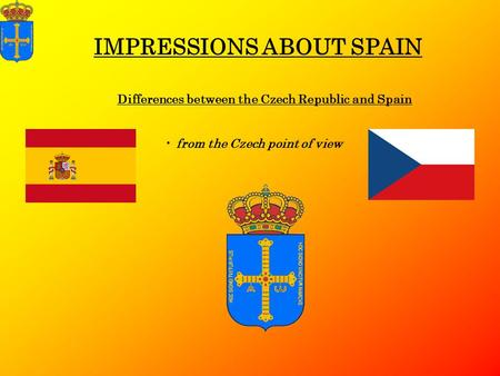 IMPRESSIONS ABOUT SPAIN Differences between the Czech Republic and Spain from the Czech point of view.