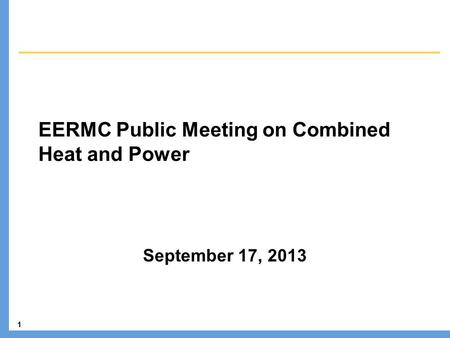 1 EERMC Public Meeting on Combined Heat and Power September 17, 2013.