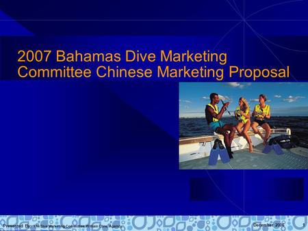 Presented By: The Dive Marketing Committee, William Cline, Agency December 2006 1 2007 Bahamas Dive Marketing Committee Chinese Marketing Proposal.