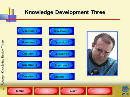 MenuPreviousNext Rescue - Knowledge Review Three 1 Knowledge Development Three Question 1 Question 2 Question 3 Question 4 Question 5 Question 6 Question.