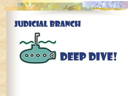 JUDICIAL BRANCH DEEP DIVE!.