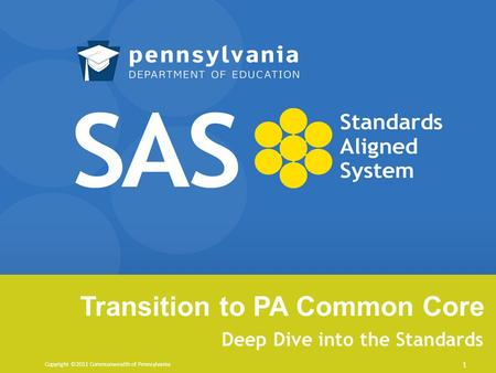 Transition to PA Common Core Deep Dive into the Standards Copyright ©2011 Commonwealth of Pennsylvania 1.