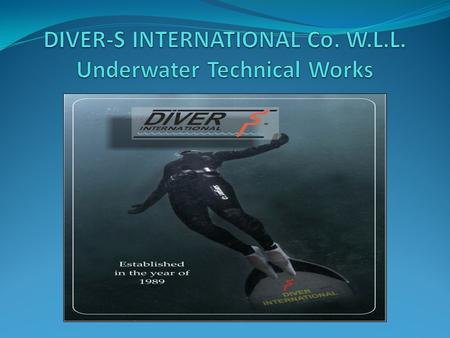 Background DIVER-S INTERNATIONAL Co W.L.L. is a modern specialized enterprise. For more than 20 years our company has been carrying out a wide range of.
