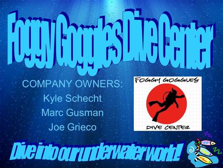 COMPANY OWNERS: Kyle Schecht Marc Gusman Joe Grieco.