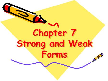 Chapter 7 Strong and Weak Forms. Warm-Up If You ' re Happy If you're happy and you know it clap your hands If you're happy and you know it clap your hands.
