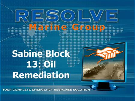 Sabine Block 13: Oil Remediation. SS. W. BEAUMONT BACKGROUND – INTIAL INDICATION  OIL SHEEN OBSERVED BY HELICOPTER  PIPELINE WAS INITIAL PROBABLE CAUSE.