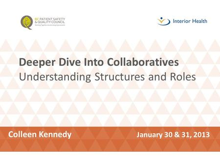 Deeper Dive Into Collaboratives Understanding Structures and Roles Colleen Kennedy January 30 & 31, 2013.