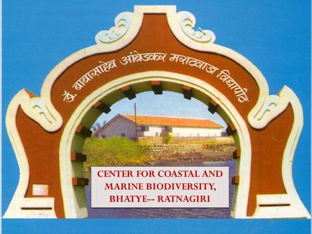 CENTER FOR COASTAL AND MARINE BIODIVERSITY, BHATYE-- RATNAGIRI.