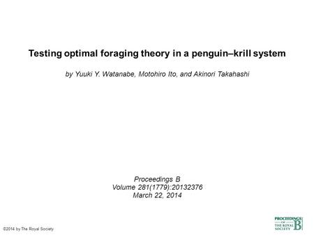 Testing optimal foraging theory in a penguin–krill system by Yuuki Y. Watanabe, Motohiro Ito, and Akinori Takahashi Proceedings B Volume 281(1779):20132376.