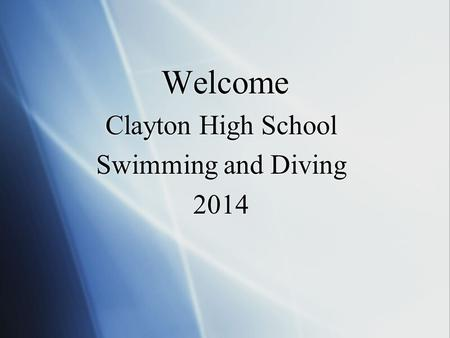 Welcome Clayton High School Swimming and Diving 2014 Clayton High School Swimming and Diving 2014.