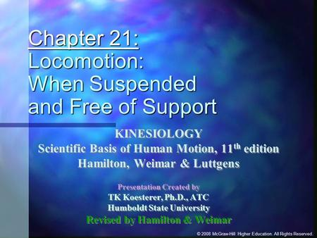 © 2008 McGraw-Hill Higher Education. All Rights Reserved. Chapter 21: Locomotion: When Suspended and Free of Support KINESIOLOGY Scientific Basis of Human.
