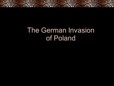 The German Invasion of Poland. The Road to War Before 1939, Hitler could achieve goals without war April 3, 1939- Hitler issues directive for attack on.