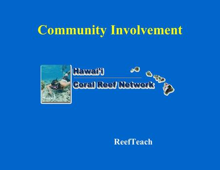 Community Involvement ReefTeach. The Challenge The Funding.
