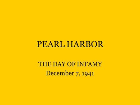 PEARL HARBOR THE DAY OF INFAMY December 7, 1941.