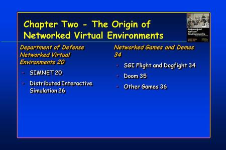Chapter Two - The Origin of <strong>Networked</strong> Virtual Environments Department of Defense <strong>Networked</strong> Virtual Environments 20 SIMNET 20SIMNET 20 Distributed Interactive.