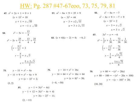 HW: Pg. 287 #47-67eoo, 73, 75, 79, 81. ___________________, 5.6 The Quadratic Formula and the Discriminant _________. ______________, ____________________.