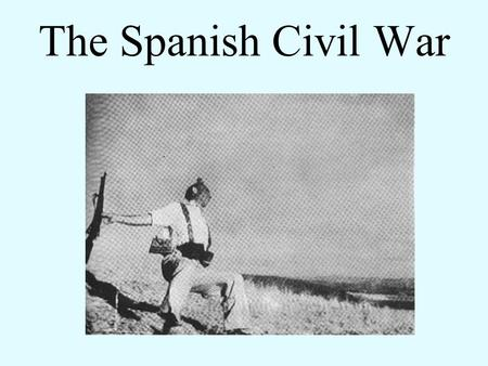 The Spanish Civil War. The objectives for this slideshow are: You will learn what a Totalitarian government is You will be able to identify the two sides.