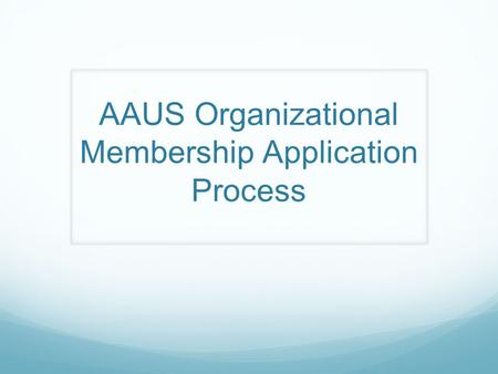 AAUS Organizational Membership Application Process.