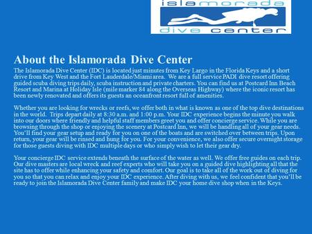 About the Islamorada Dive Center The Islamorada Dive Center (IDC) is located just minutes from Key Largo in the Florida Keys and a short drive from Key.
