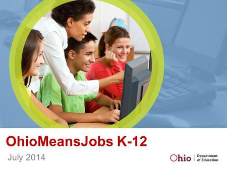 OhioMeansJobs K-12 July 2014. Background Career Connections is a joint initiative among the Governor's Office of Workforce Transformation, Ohio Board.