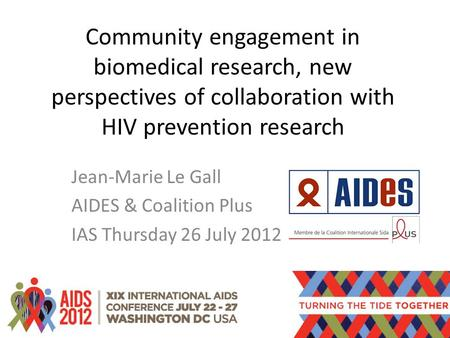 Community engagement in biomedical research, new perspectives of collaboration with HIV prevention research Jean-Marie Le Gall AIDES & Coalition Plus IAS.