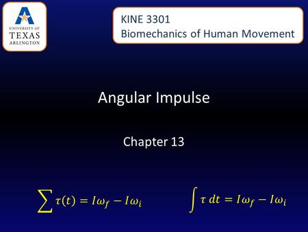 Angular Impulse Chapter 13 KINE 3301 Biomechanics of Human Movement.