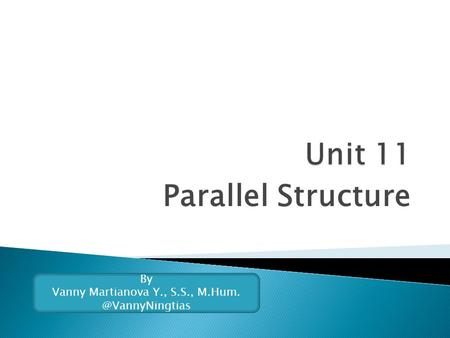 Parallel Structure By Vanny Martianova Y., S.S.,