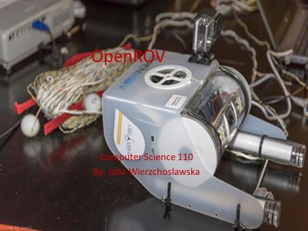 OpenROV Computer Science 110 By: Julia Wierzchoslawska.