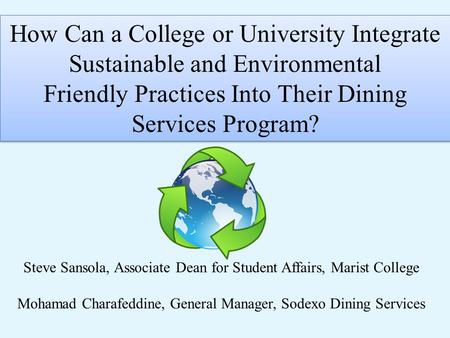 How Can a College or University Integrate Sustainable and Environmental Friendly Practices Into Their Dining Services Program? How Can a College or University.