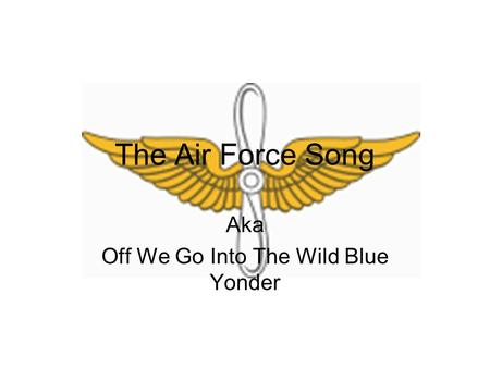 The Air Force Song Aka Off We Go Into The Wild Blue Yonder.
