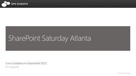 1 SharePoint Saturday Atlanta Form Solutions in SharePoint 2013.