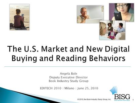 1 The U.S. Market and New Digital Buying and Reading Behaviors The U.S. Market and New Digital Buying and Reading Behaviors Angela Bole Deputy Executive.