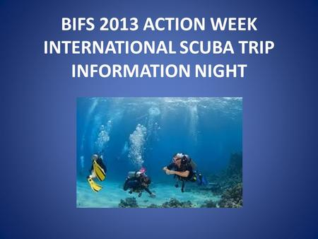 BIFS 2013 ACTION WEEK INTERNATIONAL SCUBA TRIP INFORMATION NIGHT.