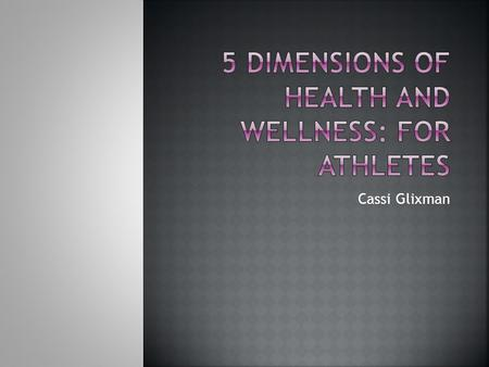 "Cassi Glixman.  As defined by the World Health Organization, wellness is ""the optimal state of health for individuals""  This includes 5 different areas."