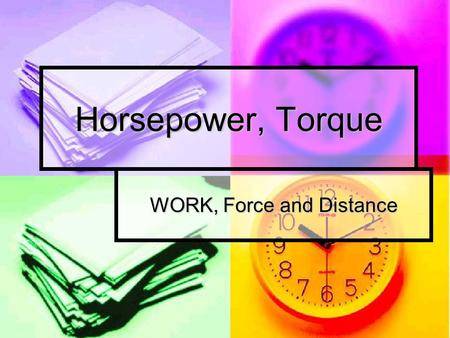 Horsepower, Torque WORK, Force and Distance. Understanding Horsepower.