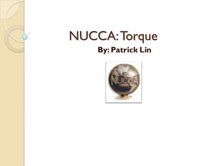 NUCCA: Torque By: Patrick Lin. Understanding Torque Atlas Subluxation Complex also includes the C2 spinous process To address it, one most understand.