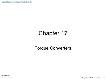 Chapter 17 Torque Converters. Objectives (1 of 2) Explain the function of the torque converter in a vehicle equipped with an automatic transmission. Explain.